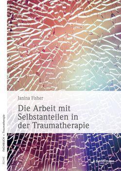 Die Arbeit mit Selbstanteilen in der Traumatherapie von Fisher,  Janina, Trunk,  Christoph