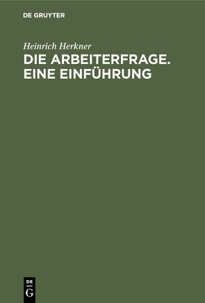 Die Arbeiterfrage. Eine Einführung von Herkner,  Heinrich