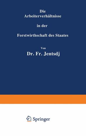 Die Arbeiterverhältnisse in der Forstwirthschaft des Staates von Jentsch,  Fr.