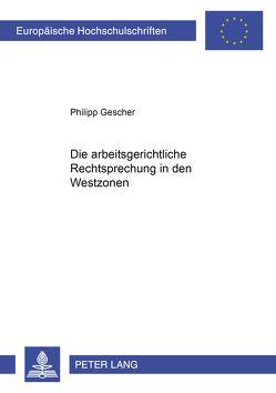Die arbeitsgerichtliche Rechtsprechung in den Westzonen von Gescher,  Philipp