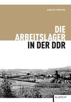 Die Arbeitslager in der DDR von Sonntag,  Marcus
