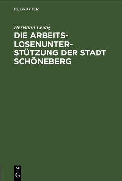 Die Arbeitslosenunterstützung der Stadt Schöneberg von Leidig,  Hermann