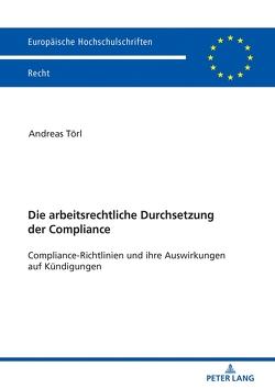 Die arbeitsrechtliche Durchsetzung der Compliance von Törl,  Andreas