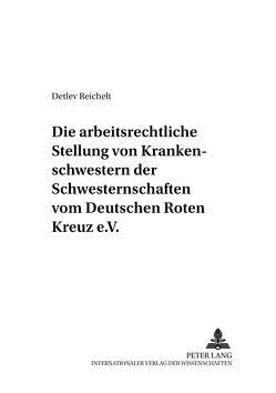 Die arbeitsrechtliche Stellung der Rote-Kreuz-Schwestern von Reichelt,  Detlev