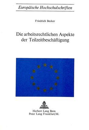 Die arbeitsrechtlichen Aspekte der Teilzeitbeschäftigung von Becker, Friedrich