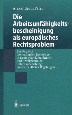 Die Arbeitsunfähigkeits-bescheinigung als europäisches Rechtsproblem von Peter,  Alexander F.