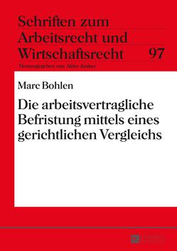 Die arbeitsvertragliche Befristung mittels eines gerichtlichen Vergleichs von Bohlen,  Marc