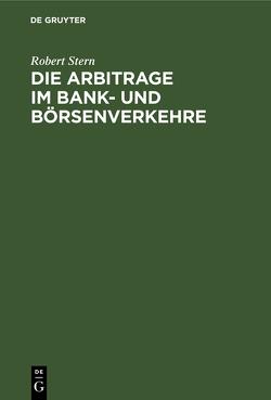 Die Arbitrage im Bank- und Börsenverkehre von Stern,  Robert