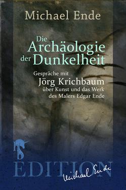 Die Archäologie der Dunkelheit von Ende,  Michael, Krichbaum,  Jörg