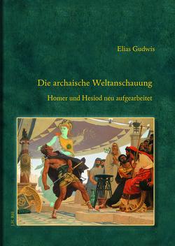 Die archaische Weltanschauung. von Gudwis,  Elias
