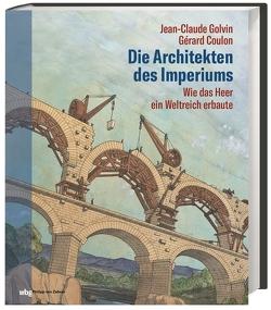 Die Architekten des Imperiums von Coulon,  Gérard, Golvin,  Jean-Claude, Lamerz-Beckschäfer,  Birgit