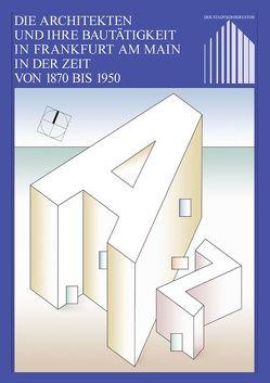 Die Architekten und ihre Bautätigkeit in Frankfurt am Main in der Zeit von 1870 bis 1950 von Kaiser,  H., Schomann,  H, Zeller,  Thomas
