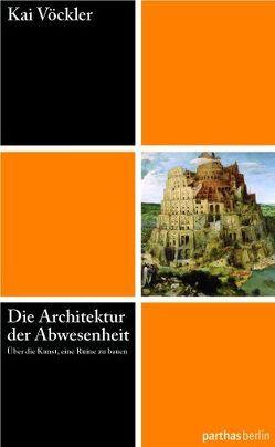 Die Architektur der Abwesenheit – Über die Kunst eine Ruine zu bauen von Vöckler,  Kai