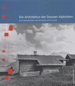 Die Architektur der Davoser Alphütten von Burla,  Thomas, Giedion,  Andres, Guyan,  Annigna, Kornfeld,  Eberhard W., Rüegg,  Arthur