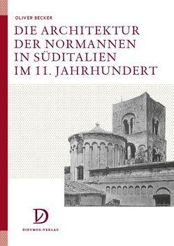 Die Architektur der Normannen in Süditalien im 11. Jahrhundert von Becker,  Oliver