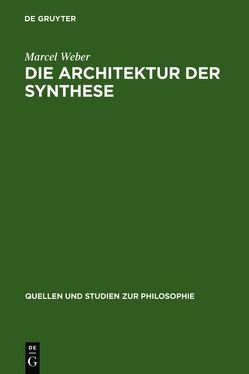 Die Architektur der Synthese von Weber,  Marcel
