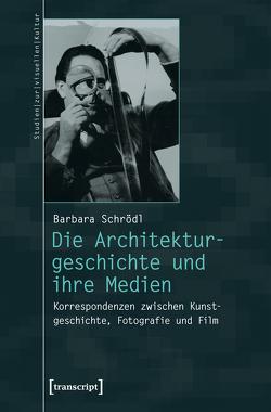 Die Architekturgeschichte und ihre Medien von Schrödl,  Barbara