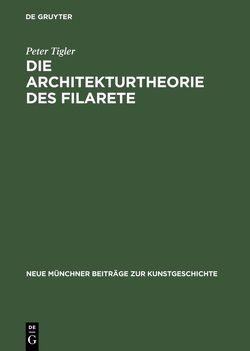 Die Architekturtheorie des Filarete von Tigler,  Peter