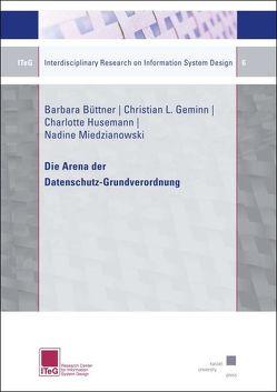 Die Arena der Datenschutz-Grundverordnung von Büttner ,  Barbara, Geminn ,  Christian L., Husemann,  Charlotte, Miedzianowski,  Nadine