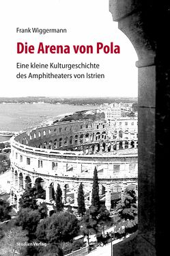 Die Arena von Pola von Wiggermann,  Frank