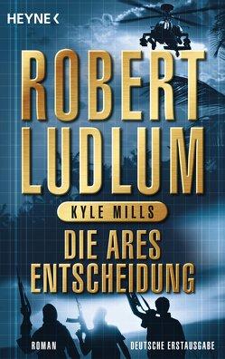 Die Ares-Entscheidung von Jakober,  Norbert, Ludlum,  Robert, Mills,  Kyle