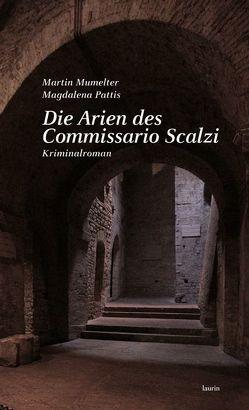 Die Arien des Commissario Scalzi von Mumelter,  Martin, Pattis,  Magdalena