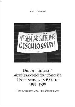 """Die """"Arisierung"""" mittelständischer jüdischer Unternehmen in Bayern 1933–1939 von Janetzko,  Maren"""