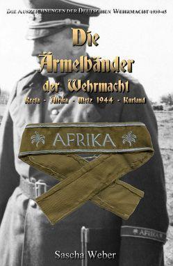 Die Ärmelbänder der Wehrmacht von Weber,  Sascha