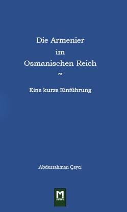 Die Armenier im Osmanischen Reich von Sarı,  Marianne, Ҫaycı,  Abdurrahman