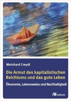 Die Armut des kapitalistischen Reichtums und das gute Leben von Creydt,  Meinhard