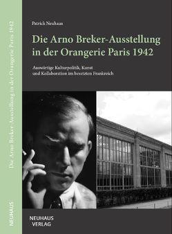 Die Arno Breker-Ausstellung in der Orangerie Paris 1942 von Neuhaus,  Patrick