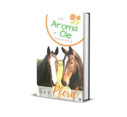 Die Aroma- Öle Therapie fürs Pferd von Skodnik,  Klaudia