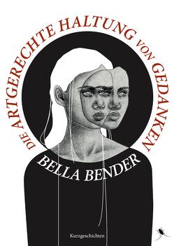 Die artgerechte Haltung von Gedanken von Bender,  Bella