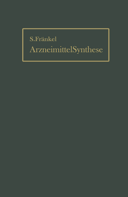 Die Arzneimittel-Synthese auf Grundlage der Beziehungen zwischen chemischem Aufbau und Wirkung von Fränkel,  Sigmund