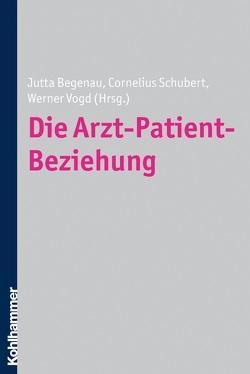 Die Arzt-Patient-Beziehung von Begenau,  Jutta, Schubert,  Cornelius, Vogt,  Werner