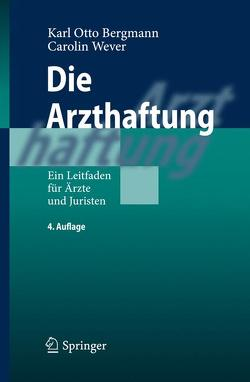 Die Arzthaftung von Bergmann,  Karl Otto, Wever,  Carolin