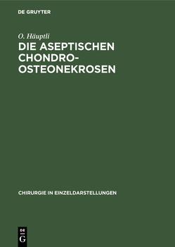 Die aseptischen Chondro-Osteonekrosen von Häuptli,  O.