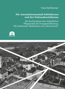 Die Associationsanstalt Schönbrunn und der Nationalsozialismus von Kipfelsperger,  Tanja