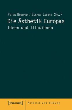 Die Ästhetik Europas von Bubmann,  Peter, Liebau,  Eckart
