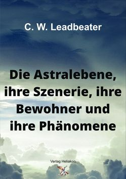 Die Astralebene, ihre Szenerie, ihre Bewohner und ihre Phänomene von Leadbeater,  C W