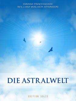 Die Astralwelt von Atkinson,  William Walker, Panchadasi,  Swami, Rosenau,  Niclas