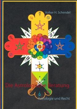 Die Astrologische Beratung von Schendel,  Volker H.