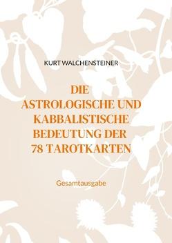 Die astrologische und kabbalistische Bedeutung der 78 Tarotkarten von Walchensteiner,  Kurt
