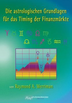 Die astrologischen Grundlagen für das Timing der Finanzmärkte von Merriman,  Raymond A, Schubert-Weller,  Christoph