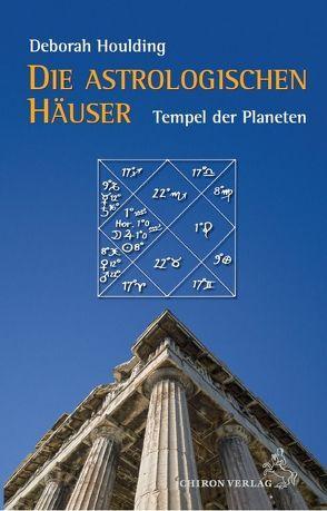 Die astrologischen Häuser – Tempel der Planeten von Houlding,  Deborah, Stiehle,  Reinhardt