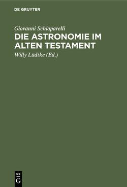 Die Astronomie im Alten Testament von Lüdtke,  Willy, Schiaparelli,  Giovanni
