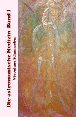 Die astronomische Medizin Band I von Schumacher,  Véronique