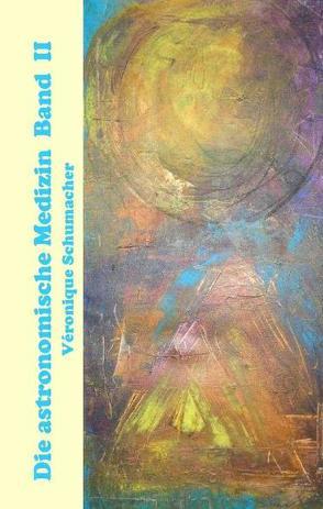Die Astronomische Medizin Band II von Schumacher,  Véronique