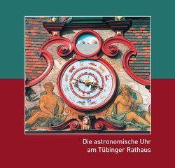 Die astronomische Uhr am Tübinger Rathaus von Schmid,  Karl, Schmitt,  Herbert