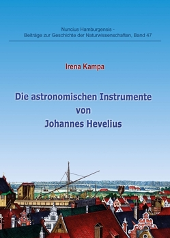 Die astronomischen Instrumente von Johannes Hevelius von Dr. Gudrun Wolfschmidt,  Prof., Kampa,  Irena